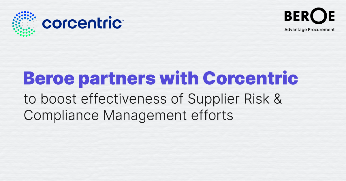 Beroe partners with Corcentric to boost effectiveness of Supplier Risk & Compliance Management efforts