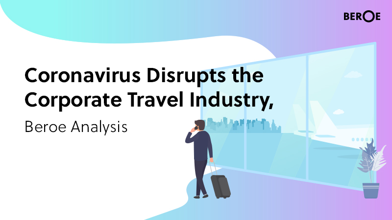 Coronavirus Disrupts the Corporate Travel Industry, Beroe Analysis