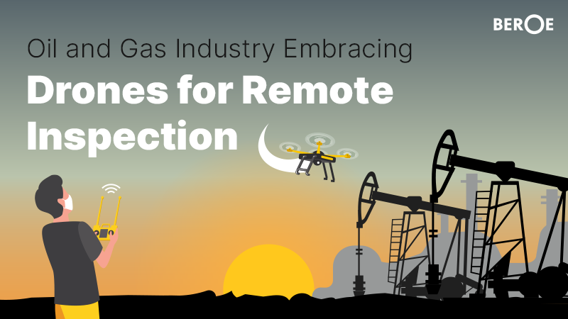 Oil and Gas Industry Embracing Drones for Remote Inspection