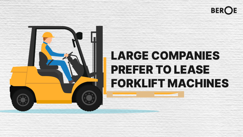 Large Companies Prefer to Lease Forklift Machines, says Beroe Inc