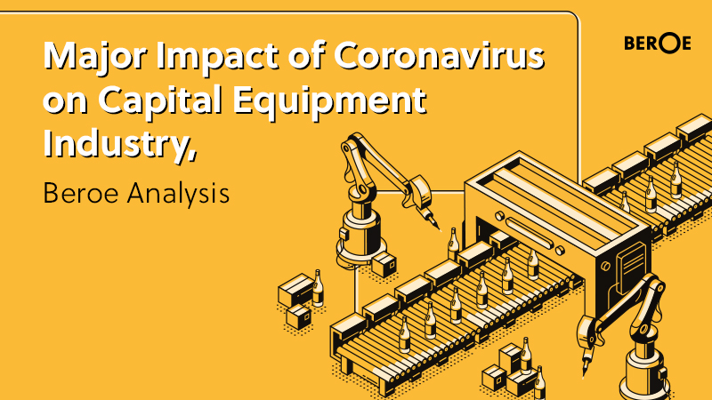 Major Impact of Coronavirus on Capital Equipment Industry, Beroe Analysis