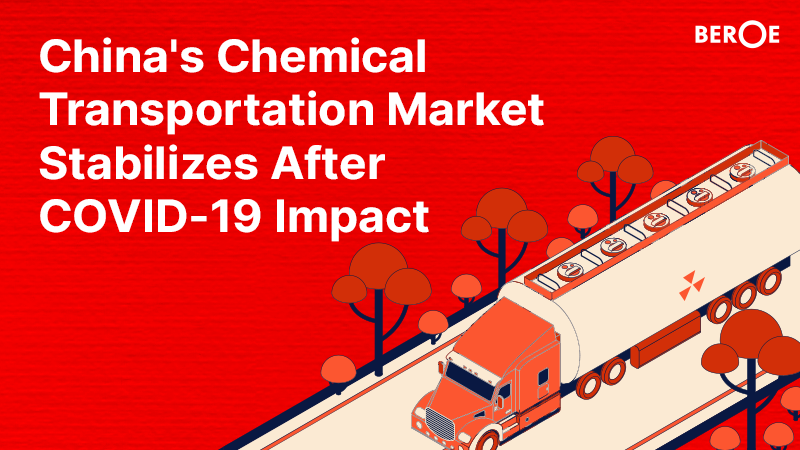 China's Chemical Transportation Market Stabilizes After COVID-19 Impact, Says Beroe Inc