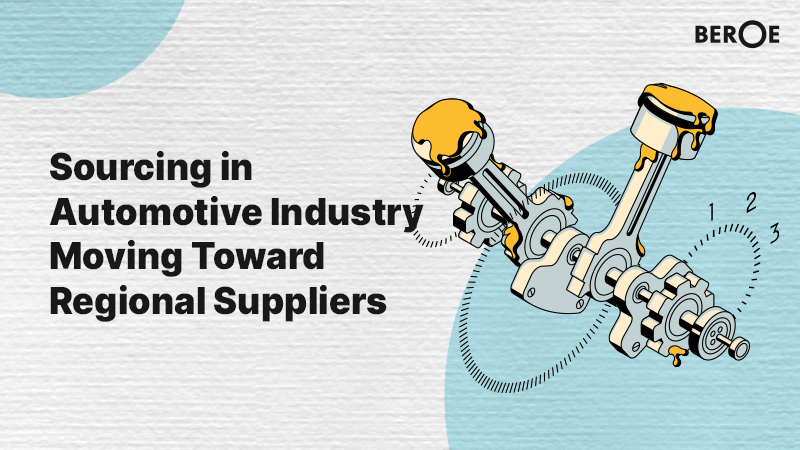 Sourcing in Automotive Industry Moving Toward Regional Suppliers, says Beroe Inc