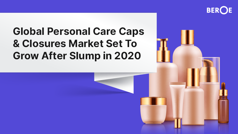 Global Personal Care Caps & Closures Market Set To Grow After Slump in 2020, Says Beroe Inc