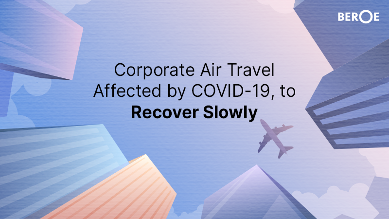 Corporate Air Travel Affected by COVID-19, to Recover Slowly, says Beroe Inc