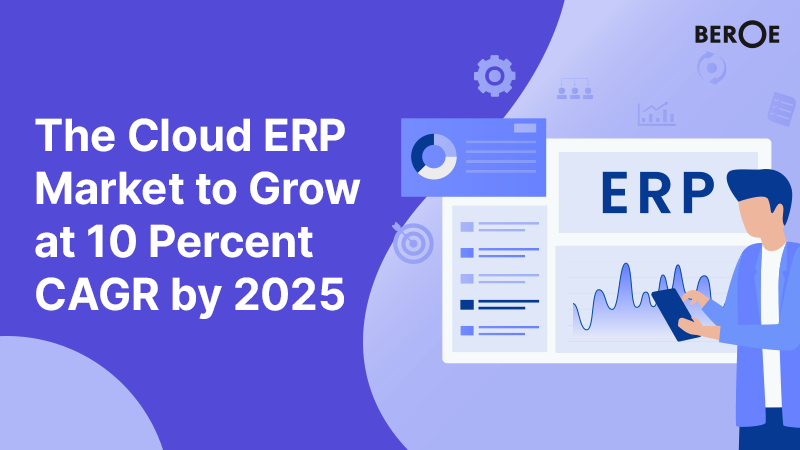 The Cloud ERP Market to Grow at 10 Percent CAGR by 2025, Says Beroe Inc