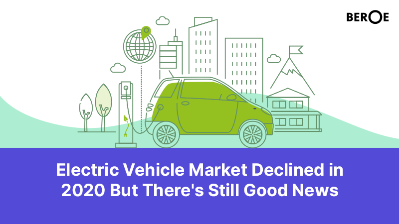 Electric Vehicle Market Declined in 2020 But There's Still Good News, Says Beroe Inc