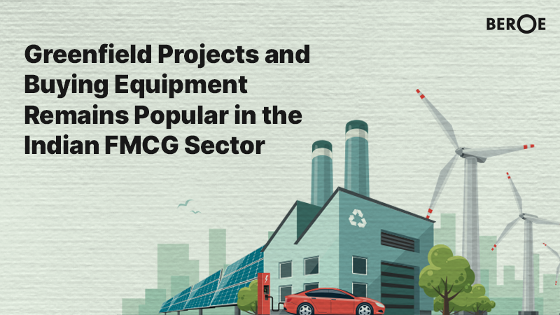 Greenfield Projects and Buying Equipment Remains Popular in the Indian FMCG Sector, says Beroe Inc