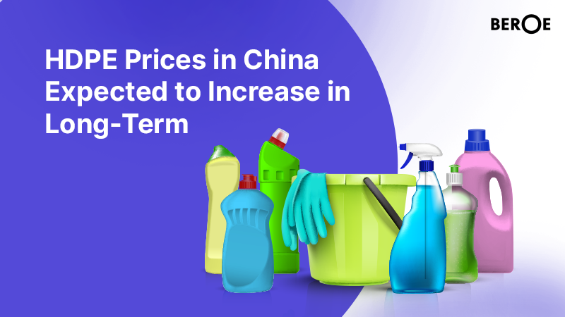 HDPE Prices in China Expected to Increase in Long-Term, Says Beroe Inc