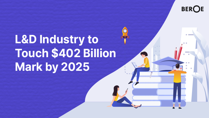 L&D Industry to Touch $402 Billion Mark by 2025, Says Beroe Inc