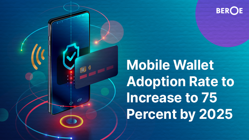 Mobile Wallet Adoption Rate to Increase to 75 Percent by 2025, Says Beroe Inc