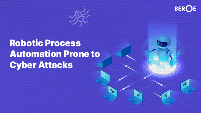 Robotic Process Automation Prone to Cyber Attacks