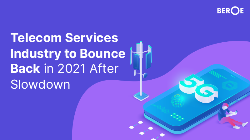 Telecom Services Industry to Bounce Back in 2021 After Slowdown, Says Beroe Inc