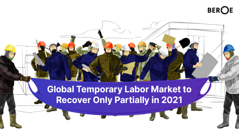 Global Temporary Labor Market to Recover Only Partially in 2021, Says Beroe Inc