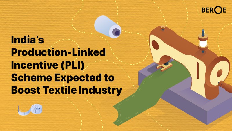 India's Production-Linked Incentive (PLI) Scheme Expected to Boost Textile Industry, says Beroe Inc