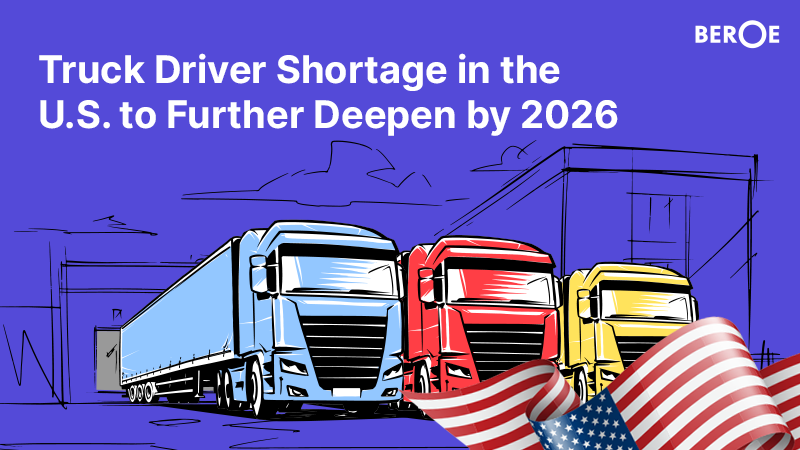 Truck Driver Shortage in the U.S. to Further Deepen by 2026, Says Beroe Inc