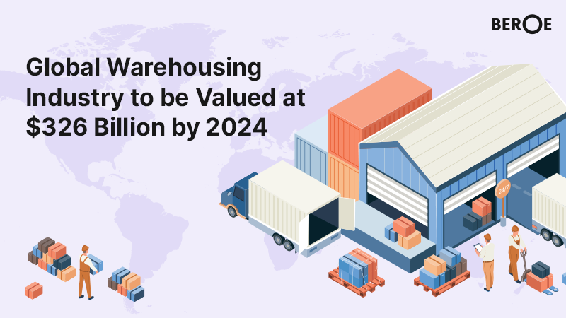 Global Warehousing Industry to be Valued at $326 Billion by 2024, Says Beroe Inc