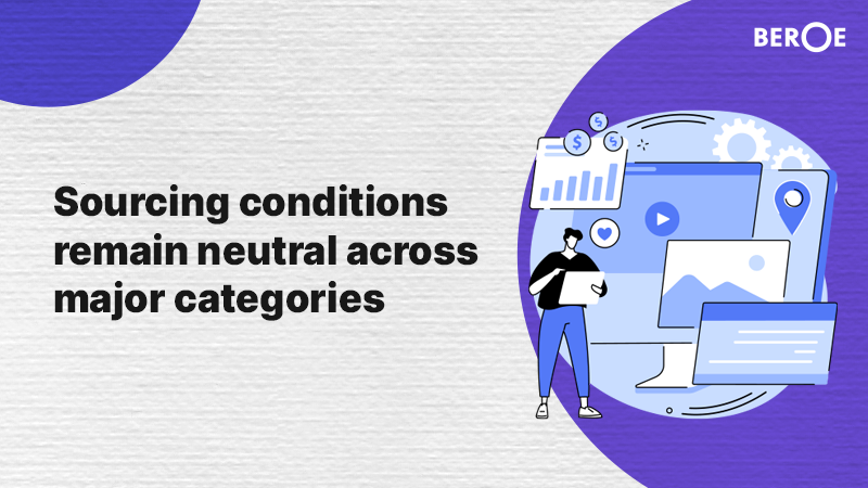 Sourcing conditions remain neutral across major categories, Says Beroe Inc