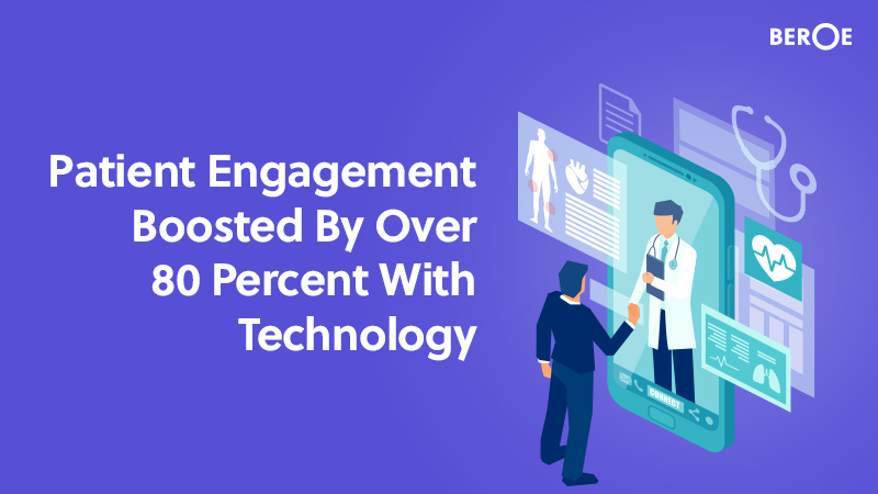Patient Engagement Boosted By Over 80 Percent With Technology, Says Beroe Inc