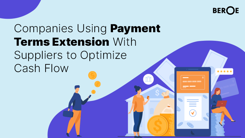 Companies Using Payment Terms Extension With Suppliers to Optimize Cash Flow, says Beroe