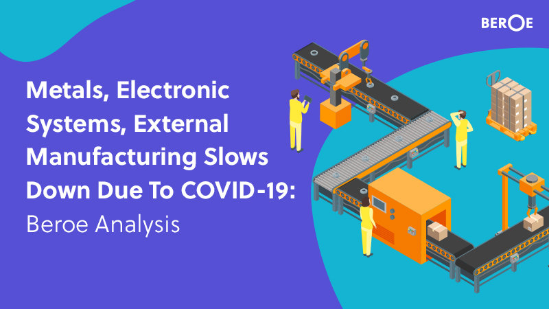 Metals, Electronic Systems, External Manufacturing Slows Down Due To COVID-19: Beroe Analysis