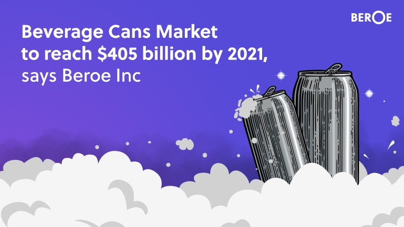 Beverage Cans Market to reach $405 billion by 2021, says Beroe Inc
