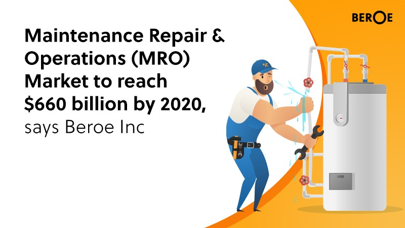 Maintenance Repair & Operations (MRO) Market to reach $660 billion by 2020, says Beroe Inc