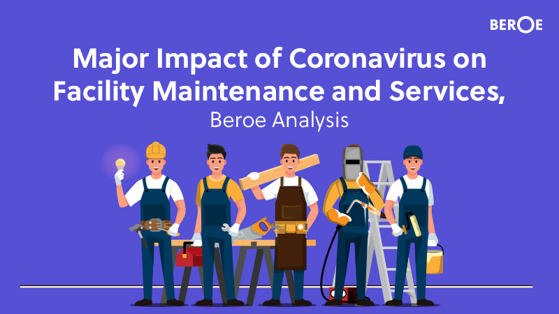 Major Impact of Coronavirus on Facility Maintenance and Services, Beroe Analysis