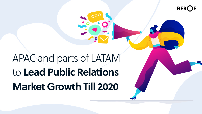 APAC and parts of LATAM to Lead Public Relations Market Growth Till 2020, Says Beroe Inc