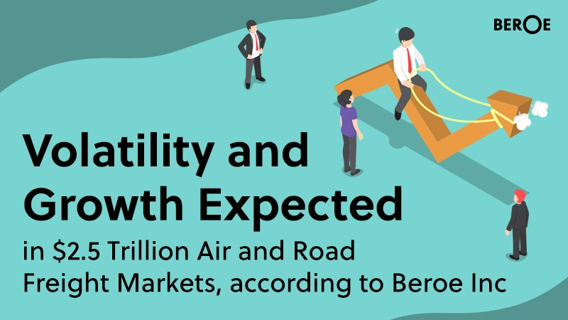 Volatility and Growth Expected in $2.5 Trillion Air and Road Freight Markets, According to Beroe Inc.